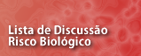Lista de Discussão Risco Biológico